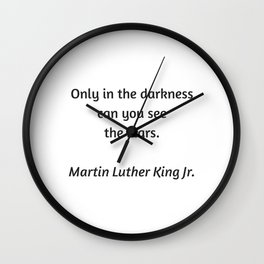 Martin Luther King Inspirational Quote - Only in darkness can you see the stars Wall Clock