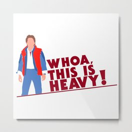 WHOA, THIS IS HEAVY! Metal Print
