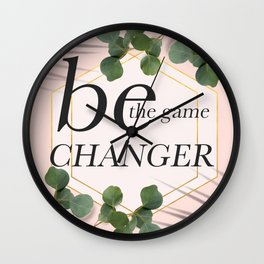 Be the game changer quote typography poster Wall Clock