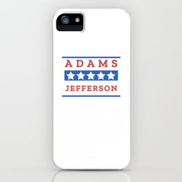 John Adams and Thomas Jefferson Presidential Election Sign iPhone Case