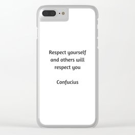 Confucius Quote - Respect yourself and others will respect you Clear iPhone Case