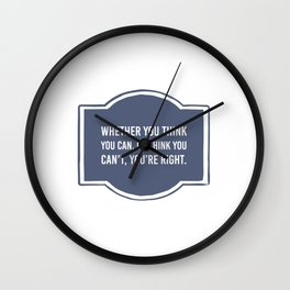 Whether you think you can, or think you can't you're right Wall Clock