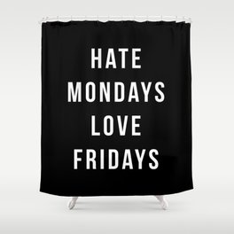 Hate Mondays Funny Quote Shower Curtain