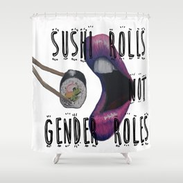 Sushi Rolls not Gender Roles Shower Curtain