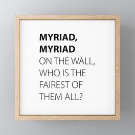 MYRIAD, MYRIAD ON THE WALL, WHO IS THE FAIREST OF THEM ALL? Framed Mini Art Print
