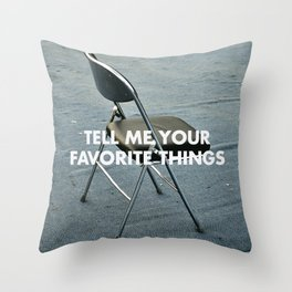 TELL ME YOUR FAVORITE THINGS Throw Pillow