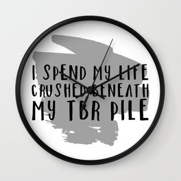I Spend My Life Crushed Beneath My TBR! Wall Clock