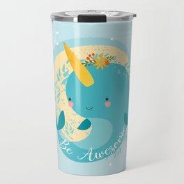 NARWHAL - BE AWESOME! Travel Mug