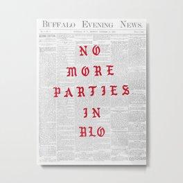 NO MORE PARTIES Metal Print