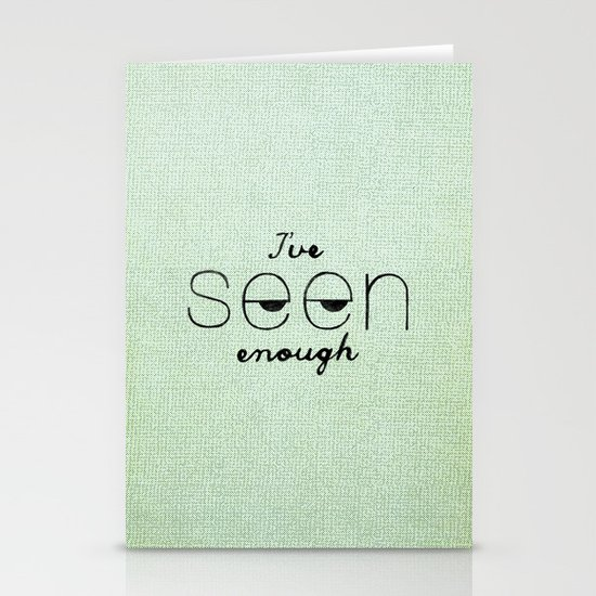 I've Seen Enough. Stationery Cards