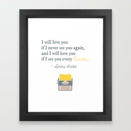 I will love you if I see you every Tuesday - Lemony Snicket Quote Framed Art Print