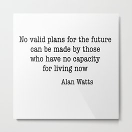 Plans for the future Alan Watts Metal Print