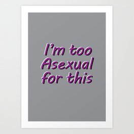 I'm Too Asexual For This - large gray bg Art Print