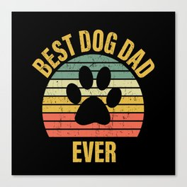 Best Dog Dad Ever Best Dogs Daddy Canvas Print