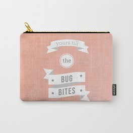 Yours till the bug bites Carry-All Pouch