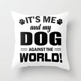 It's Me And My Dog Against The World bw Throw Pillow