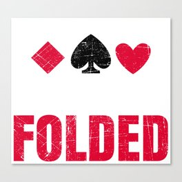 No One Cares What You Folded - Funny Poker Pun Gift Canvas Print