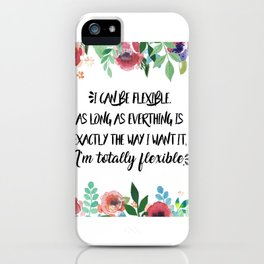 I can be flexible iPhone Case