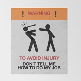 Warning, to avoid injury, Don't Tell Me How To Do My Job, fun road sign, traffic, humor Throw Blanket
