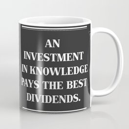 An Investment In Knowledge Pays The Best Dividends. Coffee Mug