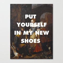 Put Yourself in My New Shoes Canvas Print