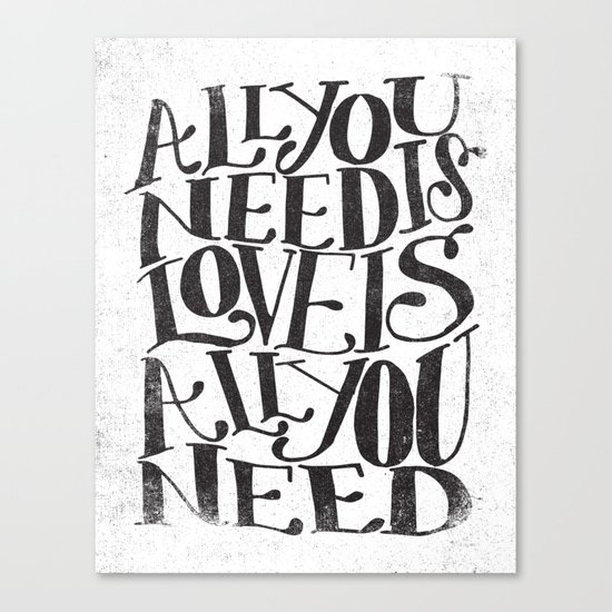ALL YOU NEED IS LOVE IS ALL YOU NEED Canvas Print