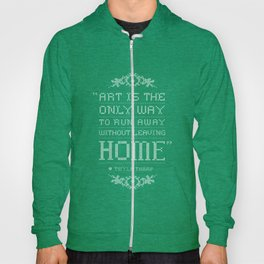 """""""Art is the only way to run away without leaving home."""" - Twyla Tharp Hoody"""
