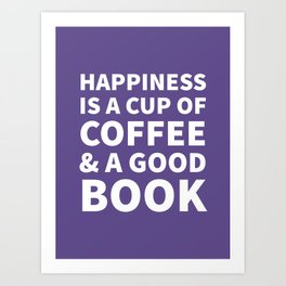 Happiness is a Cup of Coffee & a Good Book (Ultra Violet) Art Print