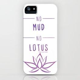 No Mud No Lotus iPhone Case