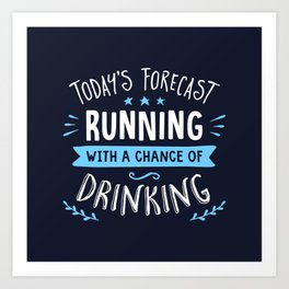 Todays Forecast Running With A Chance Of Drinking Art Print