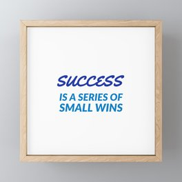 SUCCESS is a series of small wins Framed Mini Art Print
