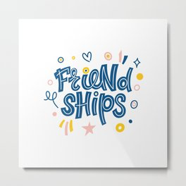 Friendships. Bright colored lettering. Typography. Metal Print