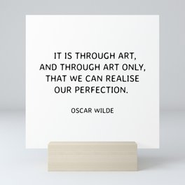 It is through art, and through art only, that we can realise our perfection. - Oscar Wilde quote on art Mini Art Print
