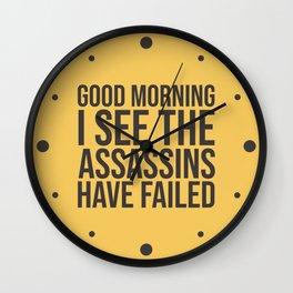 Good Morning, I See The Assassins Have Failed Wall Clock