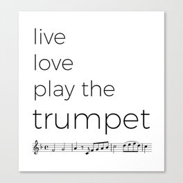 Live, love, play the trumpet Canvas Print