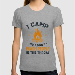 I Camp So I Don't Punch People In The Throat T-shirt
