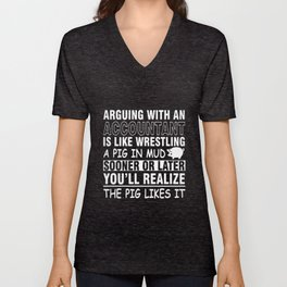 arguing with an accountant is like wrestling a pig in mud sooner or later you will realize the pig l Unisex V-Neck