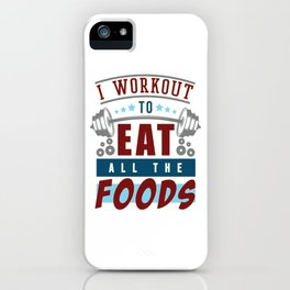 I Workout To Eat All The Foods - Weightlifting Gift iPhone Case
