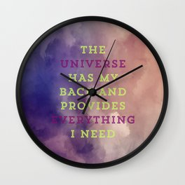 The Universe Has My Back And Provides Everything I Need Wall Clock