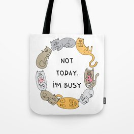 Not today. I'm busy Tote Bag