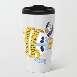 Wizards Only Fools Travel Mug