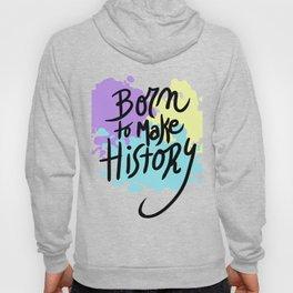 born to make history Hoody
