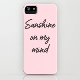 sunshine on my mind iPhone Case