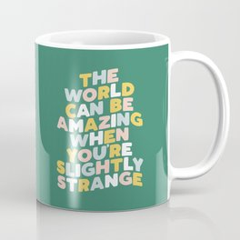 The World Can Be Amazing When You're Slightly Strange Coffee Mug