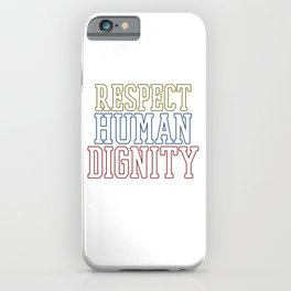 Cool & Inspirational Dignity Tee Design RESPECT HUMAN DIGNITY iPhone Case