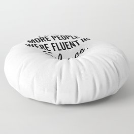 I WIsh More People Were Fluent In Silence Floor Pillow