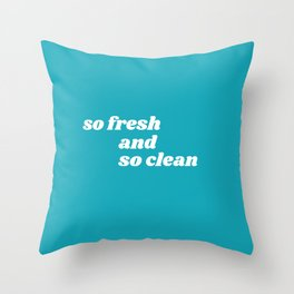 so fresh and so clean Throw Pillow