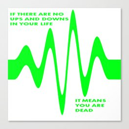 If There Are No Ups and Downs In Life You Are Dead Canvas Print