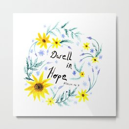 Dwell in Hope Typography with Flowers Metal Print