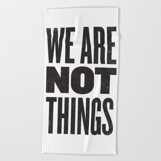 WE ARE NOT THINGS Beach Towel